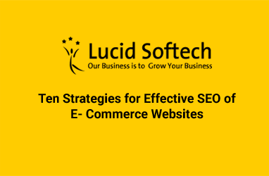 Ten Strategies for Effective SEO of E- Commerce Websites