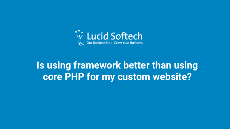 Is using framework better than using core PHP for my custom website?