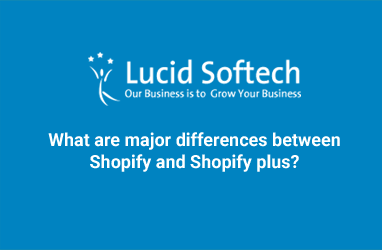 What are major differences between Shopify and Shopify plus?
