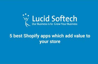 5 best Shopify apps which add value to your store